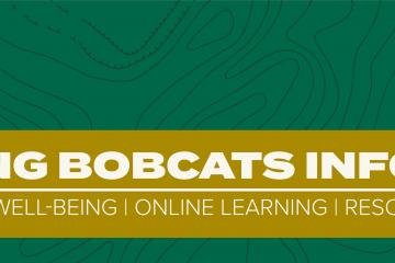 Keeping Bobcats Informed - Student Life, Well-being, Online Learning, Resources and Safety