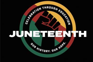 Juneteenth - Celebration through Education. Our History. Our Hope.